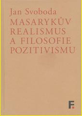 Masarykův realismus a filosofie pozitivismu  (odkaz v elektronickém katalogu)