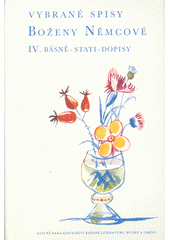 Vybrané spisy Boženy Němcové. [Svazek čtvrtý], Básně - stati - dopisy  (odkaz v elektronickém katalogu)