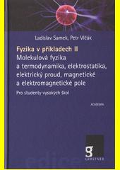 Fyzika v příkladech. II, Molekulová fyzika a termodynamika, elektrostatika, elektrický proud, magnetické a elektromagnetické pole : pro studenty vysokých škol  (odkaz v elektronickém katalogu)