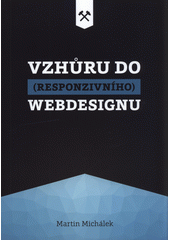 Vzhůru do (responzivního) webdesignu  (odkaz v elektronickém katalogu)