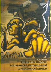 Subkultury mládeže: sociologické, psychologické a pedagogické aspekty  (odkaz v elektronickém katalogu)