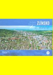 Zlínsko z nebe = Zlín Region from heaven  (odkaz v elektronickém katalogu)