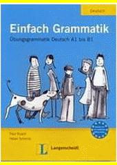 Einfach Grammatik : Übungsgrammatik Deutsch A1 bis B1  (odkaz v elektronickém katalogu)