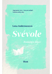 Svévole : román o lásce / Lena Anderssonová ; ze švédského originálu Egenmäktigt förfarande - en roman om kärlek ... přeložila Luisa Robovská (odkaz v elektronickém katalogu)