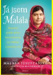 Já jsem Malála : skutečný příběh dívky, která bojovala za vzdělání a změnila svět  (odkaz v elektronickém katalogu)