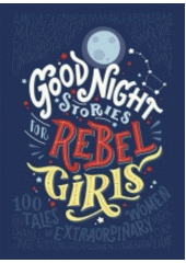 Good night stories for rebel girls : 100 tales of extraordinary women  (odkaz v elektronickém katalogu)