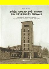 Přišli jsme na svět proto, aby nás pronásledovali: trestanecké pracovní tábory přiuranových dolech vletech 1949–1961