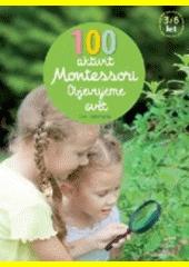 100 aktivit Montessori : objevujeme svět  (odkaz v elektronickém katalogu)