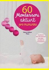 60 Montessori aktivit pro miminko : jak připravit jeho svět, probouzet jeho zájem a pomáhat mu k samostatnosti  (odkaz v elektronickém katalogu)