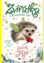 Zvířátka z Kouzelného lesa. Ježeček Jája Lily Small ; z anglického originálu Fairy animals - Hailey the hedgehog přeložila Alžběta Kalinová (odkaz v elektronickém katalogu)