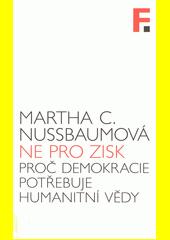 Ne pro zisk : proč demokracie potřebuje humanitní vědy  (odkaz v elektronickém katalogu)