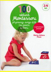 100 Montessori aktivit : připravuji svoje dítě na psaní a čtení  (odkaz v elektronickém katalogu)