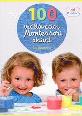 100 vzdělávacích Montessori aktivit : doprovázíme dítě při jeho objevování světa  (odkaz v elektronickém katalogu)