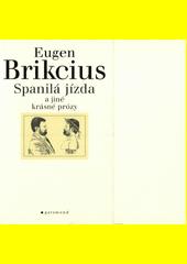 Spanilá jízda a jiné krásné prózy / [Eugen Brikcius ; kresby Jan Šafránek] (odkaz v elektronickém katalogu)