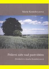 Polární záře nad pastvištěm : (svědectví o Josefu Kostohryzovi)  (odkaz v elektronickém katalogu)