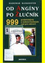 Od angíny po žlučník : 999 praktických a nekonvenčních rad pro zdraví  (odkaz v elektronickém katalogu)