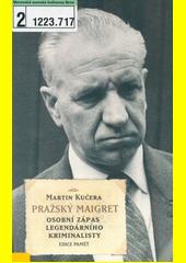 Martin Kučera. Pražský Maigret. osobní zápas legendárního kriminalisty. Praha: Academia, 2009 978-80-200-1711-6 (odkaz v elektronickém katalogu)