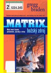 Matrix - božský zdroj : most mezi časem, prostorem, zázraky a vírou  (odkaz v elektronickém katalogu)