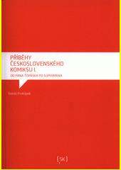 Příběhy československého komiksu. I., Od pana Ťopáska po Supermana  (odkaz v elektronickém katalogu)