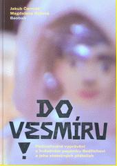 Do vesmíru! : podivuhodné vyprávění o hvězdném poutníku Bedřichovi a jeho statečných přátelích  (odkaz v elektronickém katalogu)