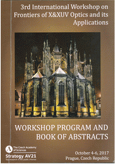 3rd International Workshop on Frontiers of X&XUV Optics and Its Applications : (3rd IW FX&XUVOA) : workshop program and book of abstracts : October 4-6, 2017, Prague, Czech Republic (odkaz v elektronickém katalogu)