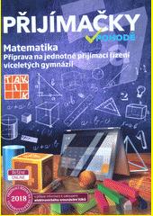 Přijímačky v pohodě : příprava na jednotné přijímací řízení víceletých gymnázií. Matematika  (odkaz v elektronickém katalogu)