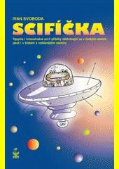 Scifíčka : tajuplné i hrůzostrašné sci-fi příběhy, odehrávající se v českých zemích, jakož i v blízkém a vzdálenějším vesmíru  (odkaz v elektronickém katalogu)