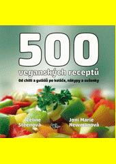 500 veganských receptů : ohromná paleta lahodných pokrmů od chilli a gulášů po koláče, nákypy a sušenky  (odkaz v elektronickém katalogu)