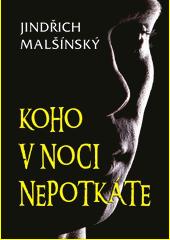 Koho v noci nepotkáte / Jindřich Malšínský (odkaz v elektronickém katalogu)