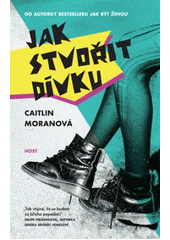 Jak stvořit dívku / Caitlin Moranová ; z anglického originálu How to build a girl ... přeložila Petra Jelínková (odkaz v elektronickém katalogu)
