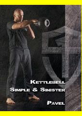 Kettlebell Simple & Sinister / by Pavel Tsatsouline ; překlad Jan Pacner (odkaz v elektronickém katalogu)