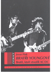 Bratři Youngové : bratři, kteří stvořili AC/DC / Jesse Fink ; z anglického originálu The Youngs: the brouthers who built AC/DC ... přeložila Johana Martinová (odkaz v elektronickém katalogu)