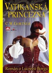 Vatikánská princezna : román o Lucrezii Borgii  (odkaz v elektronickém katalogu)