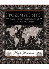 Pozemské sítě : Gaia - skryté uspořádání posvátných míst / Hugh Newman ; z anglického originálu Earth grids - the secret patterns of Gaia's sacred sites přeložil Jiří Pilucha (odkaz v elektronickém katalogu)