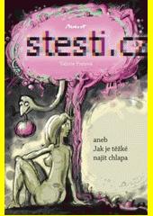 Stesti.cz, aneb, Jak je těžké najít chlapa  (odkaz v elektronickém katalogu)