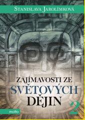 Zajímavosti ze světových dějin. 2 / Stanislava Jarolímková ; ilustroval Štěpán Zavadil (odkaz v elektronickém katalogu)