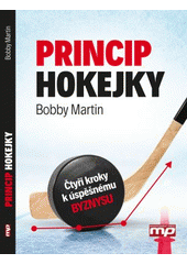 Princip hokejky : čtyři kroky k úspěšnému byznysu / Bobby Martin ; z anglického originálu The hockey stick principle. The 4 key stages to entrepreneurial success ... přeložil Petr Somogyi (odkaz v elektronickém katalogu)