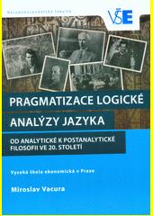 Pragmatizace logické analýzy jazyka : od analytické k postanalytické filosofii ve 20. století  (odkaz v elektronickém katalogu)