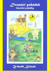 Dvanáct pohádek : klasické pohádky  (odkaz v elektronickém katalogu)