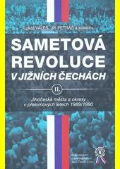 Sametová revoluce v jižních Čechách. II. : jihočeská města a okresy v přelomových letech 1989-1990  (odkaz v elektronickém katalogu)