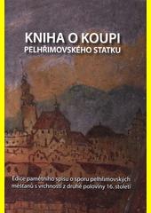 Kniha o koupi pelhřimovského statku : edice pamětního spisu o sporu pelhřimovských měšťanů s vrchností z druhé poloviny 16. století  (odkaz v elektronickém katalogu)