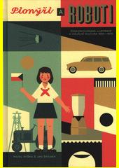 Pionýři a roboti : československá ilustr, Ryška, Pavel, 1974-