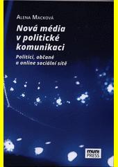 Nová média v politické komunikaci : politici, občané a online sociální sítě  (odkaz v elektronickém katalogu)