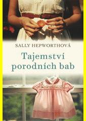 Tajemství porodních bab / Sally Hepworthová (odkaz v elektronickém katalogu)