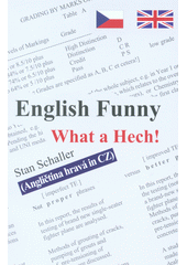 English funny. What a hech! : (angličtina hravá in CZ) : (a sustainable method in learning English for Czech and Slovak students)  (odkaz v elektronickém katalogu)