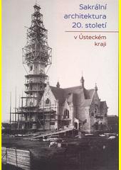 Sakrální architektura 20. století v Ústeckém kraji  (odkaz v elektronickém katalogu)