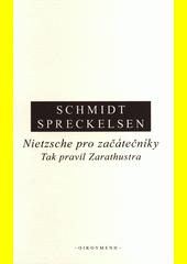 Nietzsche pro začátečníky : Tak pravil Zarathustra : úvod do četby  (odkaz v elektronickém katalogu)