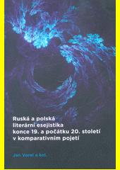 Ruská a polská literární esejistika konce 19. a počátku 20. století v komparativním pojetí  (odkaz v elektronickém katalogu)