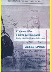 Krajané v USA a druhá světová válka : studie na pozadí krajanského tisku  (odkaz v elektronickém katalogu)
