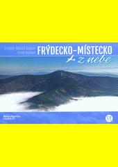 Frýdecko-Místecko z nebe = Frýdek-Místek Region from heaven  (odkaz v elektronickém katalogu)